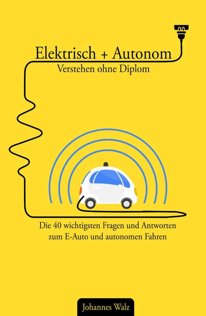 Elektrisch + Autonom: Verstehen ohne Diplom, Johannes Walz