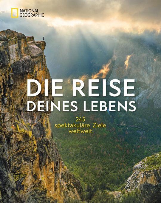 Die Reise Deines Lebens – National Geographic Verlag ISBN: 9783866907218 | 416 Seiten | ca. 400 Abbildungen