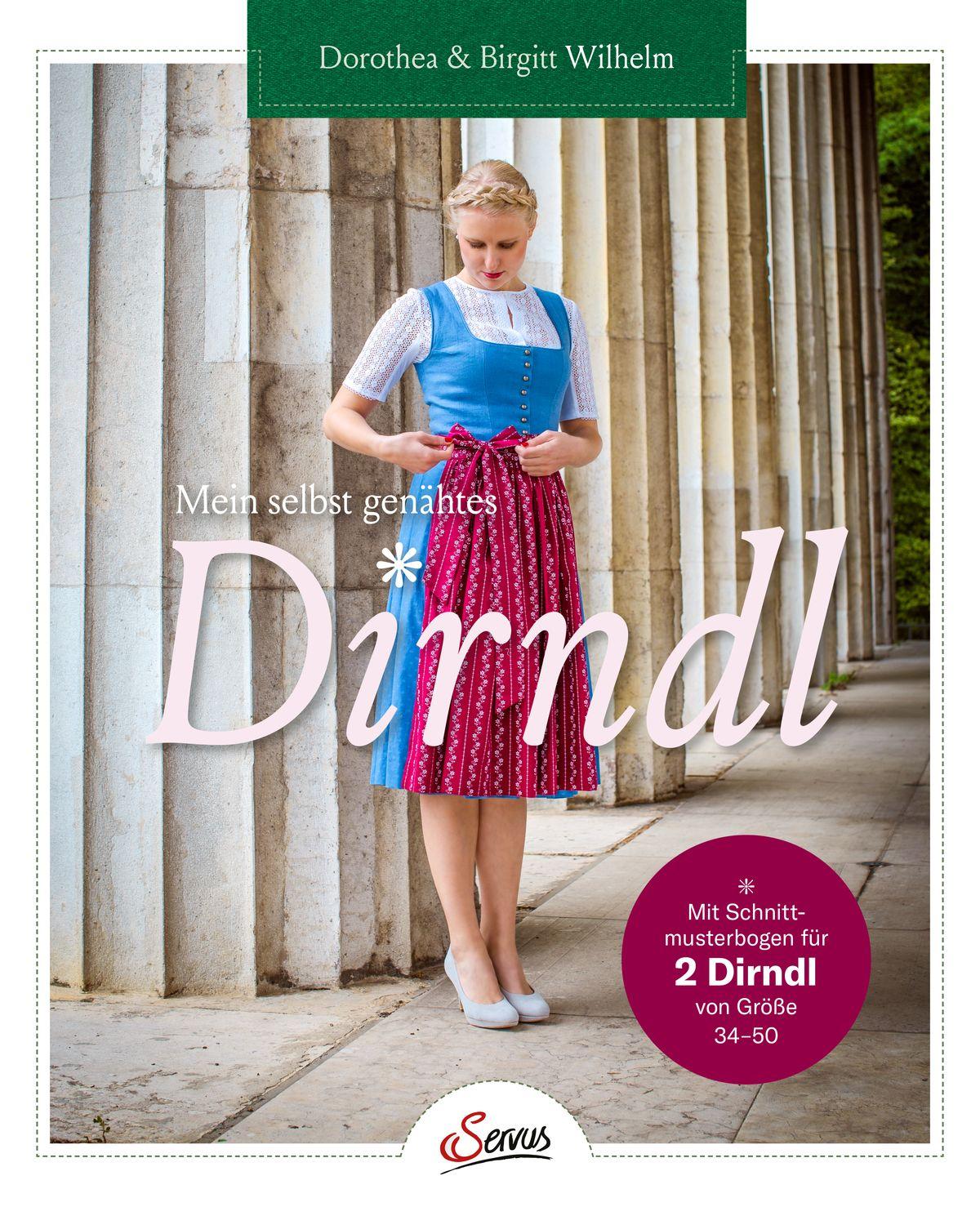 """Mein selbst genähtes Dirndl"", Dorothea & Birgitt Wilhelm Servus, ISBN-13 9783710402197"