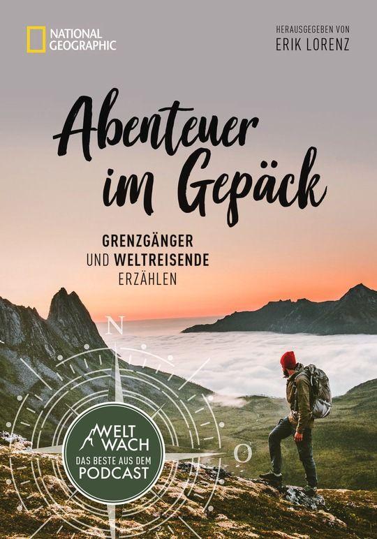 Abenteuer im Gepäck - Grenzgänger und Reisende erzählen Autor: Erik Lorenz National Geographic Buchverlag 192 Seiten | 24,99 € ISBN: 9783866907256