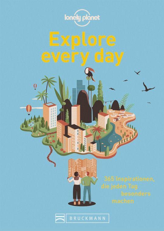 Lonely Planet – Explore every day 365 Inspirationen, die jeden Tag besonders machen 192 Seiten, ca. 50 Abbildungen 12,99 Euro, ISBN-13: 9783734318399
