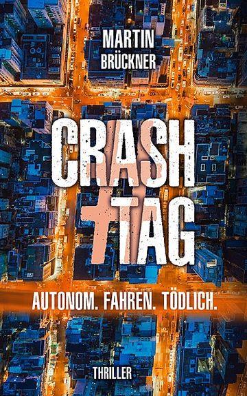 Martin Brückner | #CrashTag. Autonom. Fahren. Tödlich Taschenbuch | 408 Seiten ISBN 978-3-9821026-3-4 | 7,99 Euro ISBN (E-Book) 978-3-9821026-2-7 | 0,99 Euro