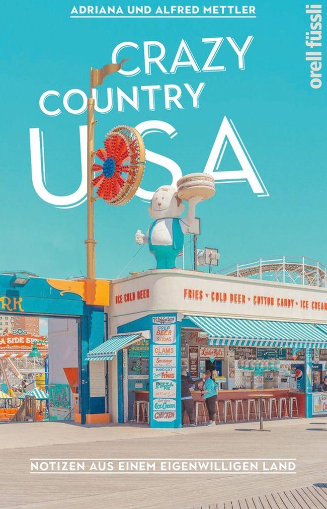 Adriana Mettler, Alfred Mettler | Crazy Country USA 224 Seiten | 18,- Euro ISBN 978-3-280-05726-1