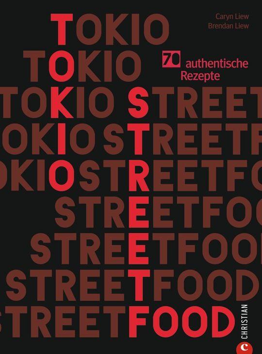 Tokio Streetfood von Caryn Liew und Brendan Liew 224 Seiten, 120 Abb., 26,99 Euro ISBN: 978-3-95961-464-1