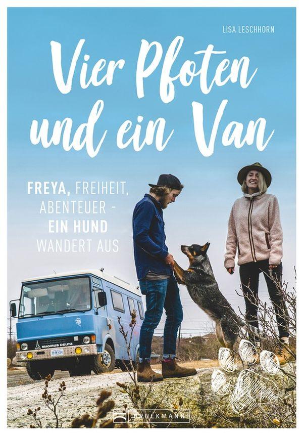 Vier Pfoten und ein Van | Lisa Leschhorn Freya, Freiheit, Abenteuer 192 Seiten | ca. 170 Abb. ISBN 978-3-7343-1273-1 | 19,99 Euro