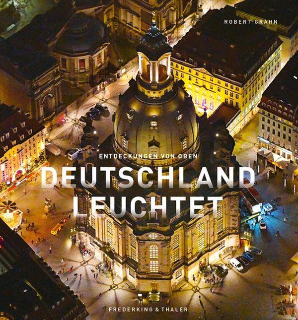 Deutschland leuchtet | Julia Schattauer, Robert Grahn 192 Seiten | ca. 170 Abb. ISBN 978-3-9541-6335-9 | 39,99 Euro