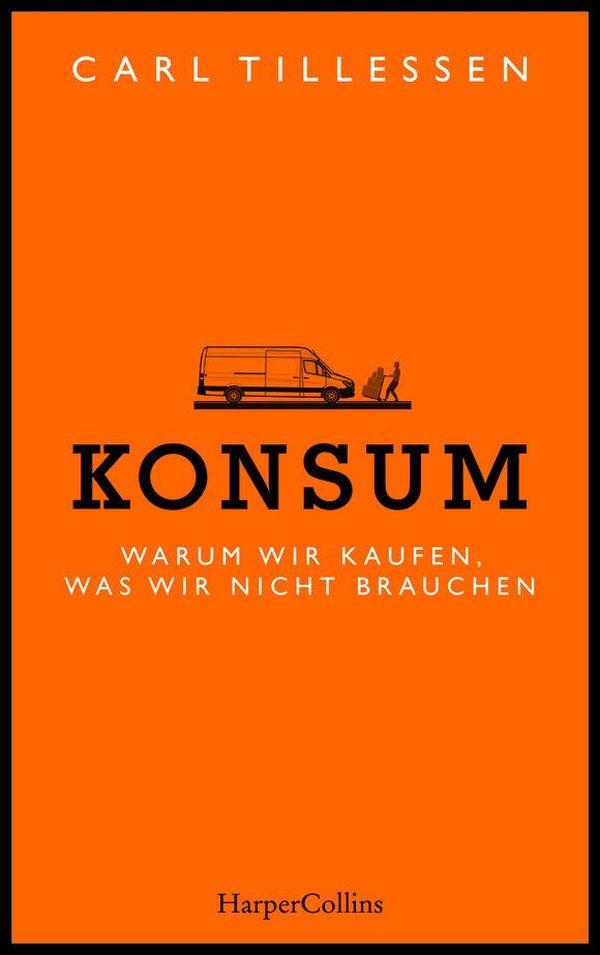 Konsum | Carl Tillessen Warum wir kaufen, was wir nicht brauchen 224 Seiten | 15,- Euro ISBN 978-3-95967-395-2