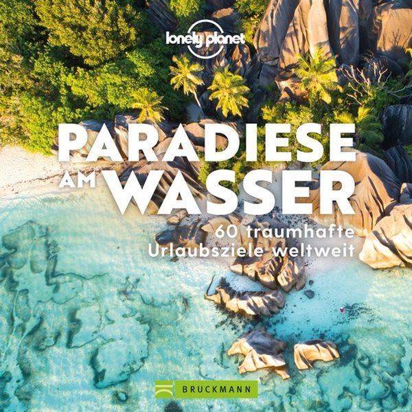 Lonely Planet Paradiese am Wasser 60 traumhafte Urlaubsziele weltweit 272 Seiten | ca. 270 Abb. ISBN 978-3-7343-1993-8 | 24,99 Euro