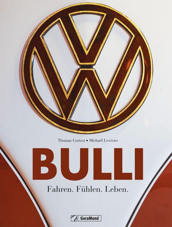 Thomas Cortesi | Michaël Levivier Bulli. Fahren. Fühlen. Leben. 240 Seiten, ca. 220 Abb 49,99 Euro | ISBN 978-3-95613-122-6