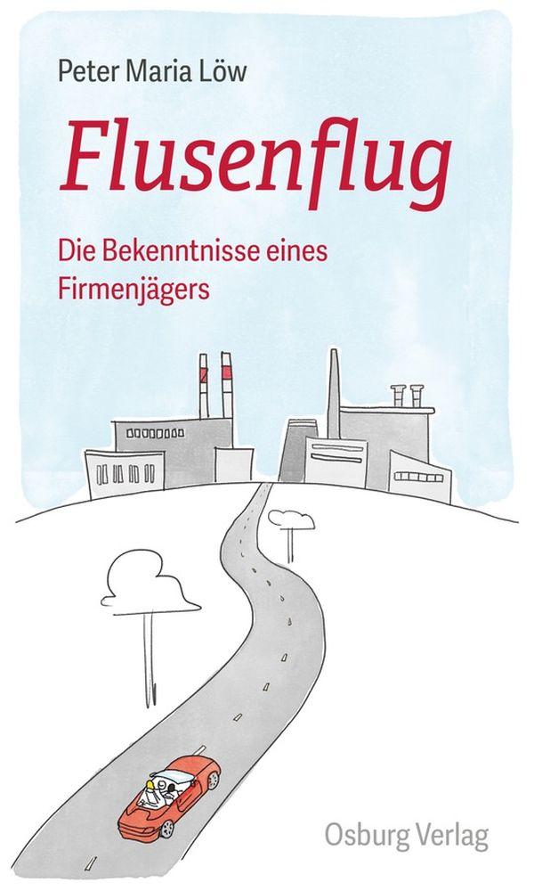 Peter Maria Löw Flusenflug: Die Bekenntnisse eines Firmenjägers 418 Seiten | 24,- Euro ISBN: 978-3-95510-233-3