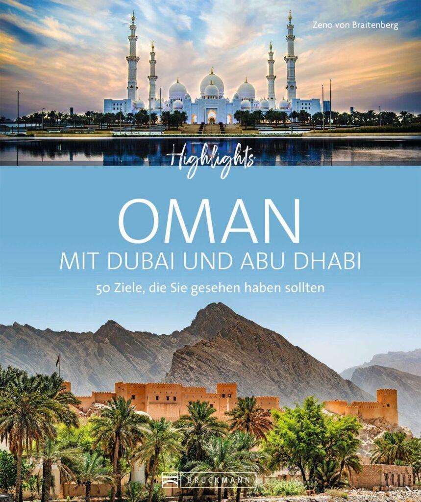Zeno von Braitenberg, Birgit Müller-Wöbcke und Udo Bernhart | Highlights Oman mit Dubai und Abu Dhabi | 27,99 Euro | ISBN 978-3-7343-1672-2