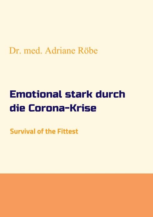 Dr. med. Adriane Röbe | Emotional stark durch die Coronakrise 184 Seiten | 12,99 Euro ISBN 978-3-347-19386-4