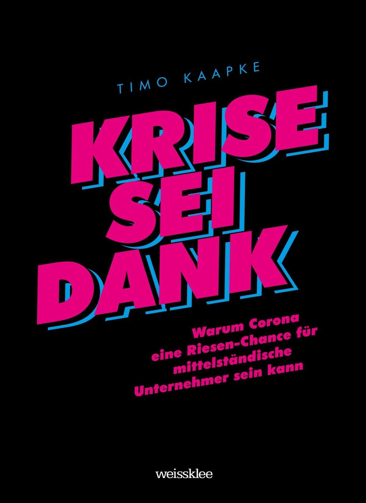 Timo Kaapke | Krise sei Dank 64 Seiten | Preis: 14,90 Euro ISBN 978-3-947-57280-9
