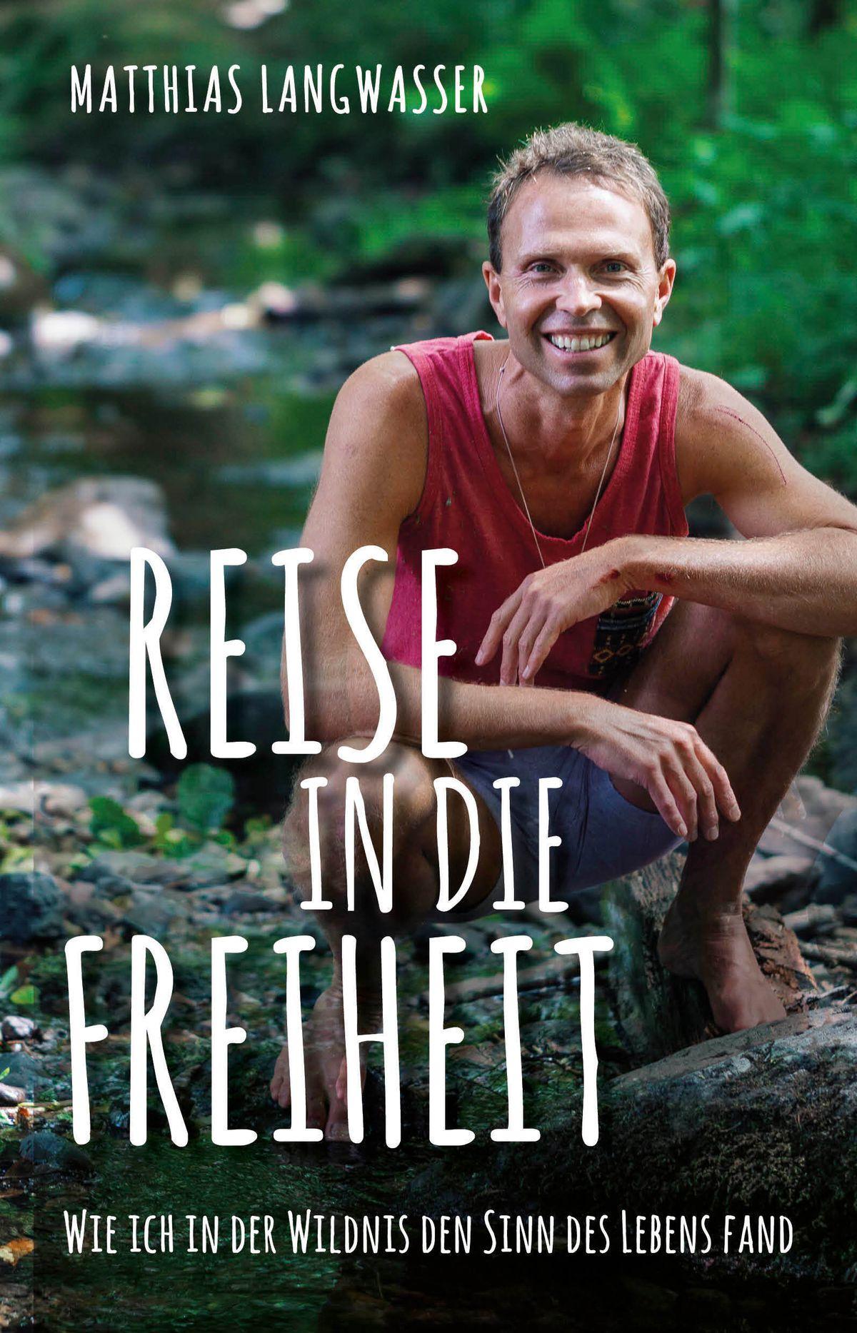 Matthias Langwasser Reise in die Freiheit – Wie ich in der Wildnis den Sinn des Lebens fand 18,99 Euro | ISBN 978-3-959-72404-3