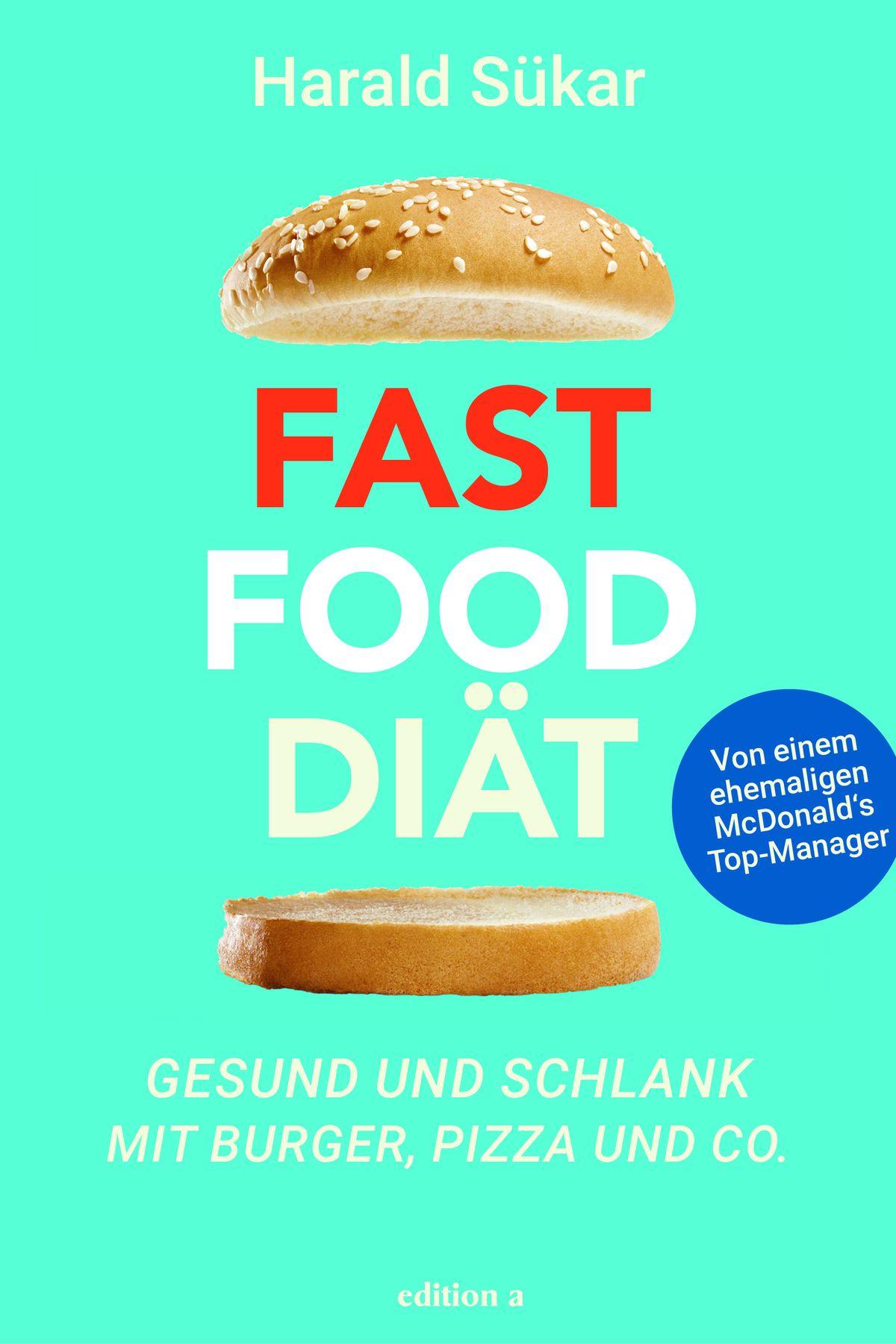 Harald Sükar | Fast Food Diät Gesund und schlank mit Burger, Pizza und Co. 20,- Euro | ISBN 978-3-990-01483-7