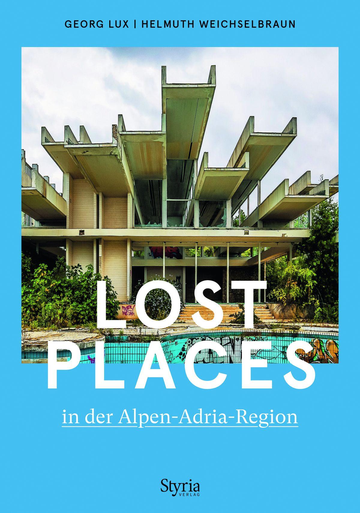Lost Places in der Alpen-Adria-Region